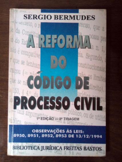 A Reforma Do Código De Processo Civil - Sergio Bermudes