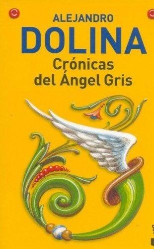 Crónicas Del Ángel Gris - Alejandro Dolina
