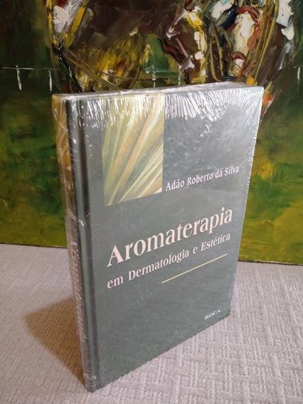 Aromaterapia Em Dermatologia E Estética Adão Roberto Silva