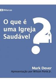 Livro O Que É Uma Igreja Saudável? / Mark Dever