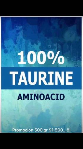 Taurina 100 % Pura En Polvo Promocion 500 Gr $1.500...!!!