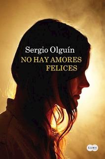 Libro No Hay Amores Felices (rosenthal 3) De Sergio Olguin