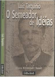 Livro Luiz Tarquínio O Semeador De Idéias Eliana Bittencourt