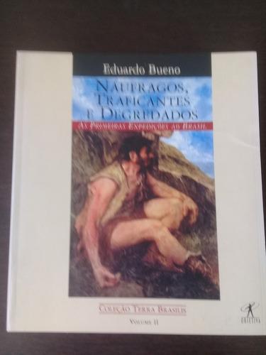 Livro Náufragos, Traficantes E Degredados -  Eduardo Bueno