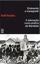Ensinando A Transgredir A Educacao Como Bell Hooks