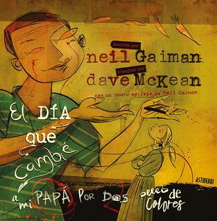 El Día Que Cambie A Mi Papá, Neil Gaiman, Astiberri