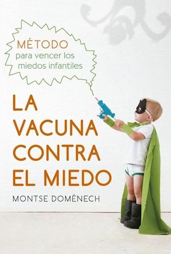 Vacuna Contra El Miedo Metodo Para Vencer Los Miedos Infant