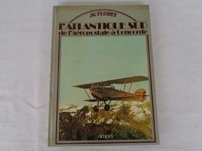 Livro L´atlantique Sud De L´aéropstale Á Concorde 74*