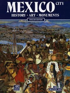 Mexico City: History. Art. Monuments