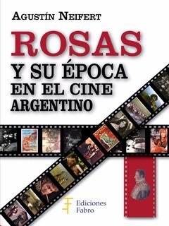 Rosas Y Su Época En El Cine Argentino. Ediciones Fabro