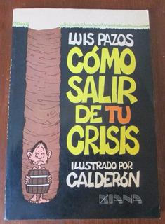 Cómo Salir De Tus Crisis - Luis Pazos