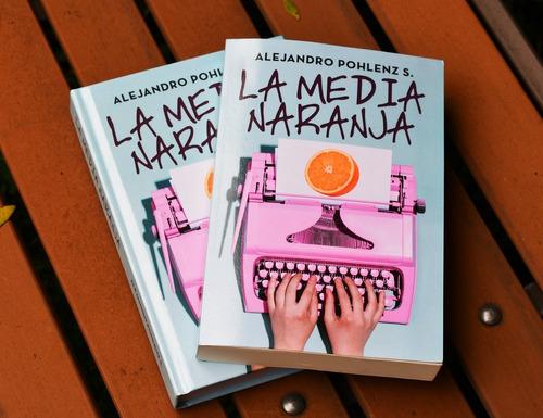 Novela:  La Media Naranja . Autor: Alejandro Pohlenz S.