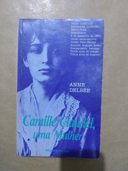 Camille Claudel, Uma Mulher- Anne Delbée