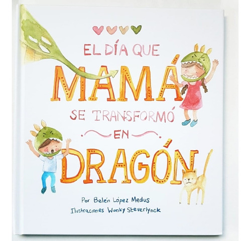 El Día Que Mamá Se Transformó En Dragón - Belén López Medus