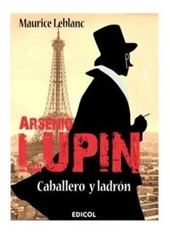 Arsenio Lupin Caballero Y Ladrón - Maurice Leblanc - Edicol