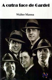 Livro A Outra Face De Gardel Biografia Cantor Carlos Gardel