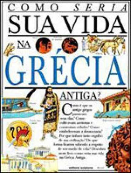 Como Seria Sua Vida Na Grecia Antiga?