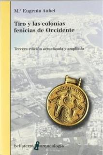 Tiro Y Las Colonias Fenicias De Occidente - Aubet, Maria Eug
