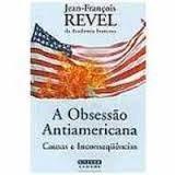 Livro A Obsessao Antiamericana Causas E Inconsequencias