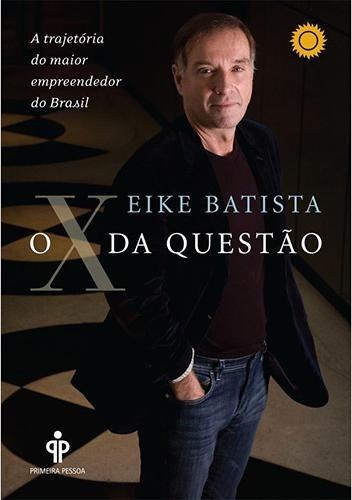 Livro Eike Batista O X Da Questão