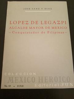 Lopez De Legazpi Alcalde Mayor De Mexico - Jose Sanz Y Diaz