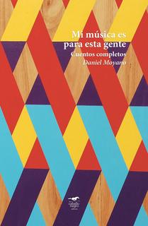 Cuentos Completos Mi Musica - Daniel Moyano - Caballo Negro