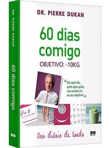 Livro 60 Dias Comigo Autor Dr Pierre Dukan Objetivo -10kg