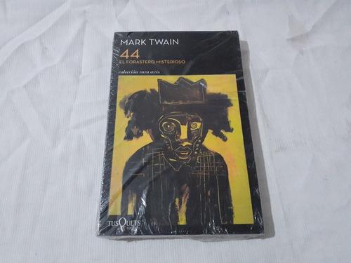 44 El Forastero Misterioso Mark Twain Tusquets