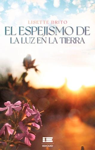 Imagen 1 de 2 de Libro El Espejismo De La Luz En La Tierra - Lisette Brito
