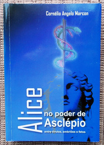 Livro Alice No Poder De Asclépio - Cornélio Angelo Marcon