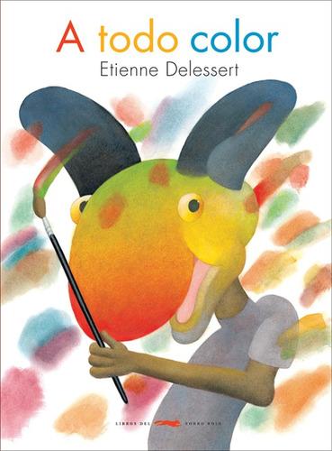 A Todo Color - Etienne Delessert - Libros Del Zorro Rojo - L