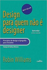 Design Para Quem Não É Designer - Principios De Design E T