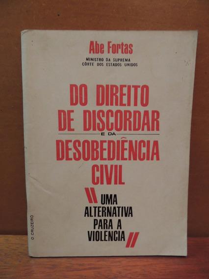 Livro Do Direito De Discordar Desobediência Civil Abe Fortas