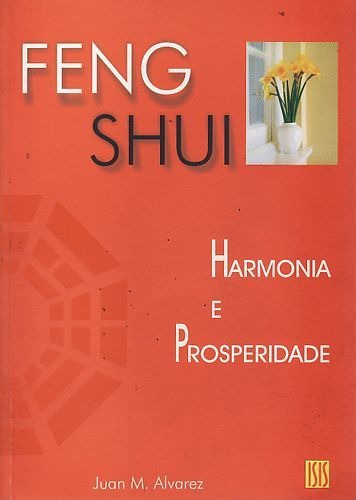 Feng Shui: Harmonia E Prosperidade Alvarez, Juan M.
