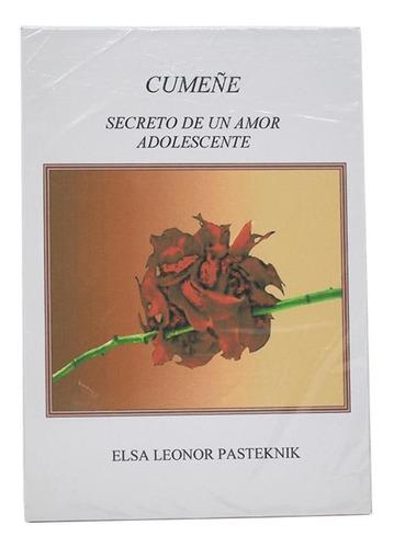 Cumeñe. Secreto De Un Amor Adolescente - Elsa Leonor Pastekn
