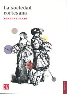 La Sociedad Cortesana, Norbert Elias, Ed. Fce