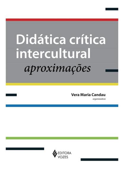 Didática Crítica Intercultural:aproximações 1º Ed. Vozes