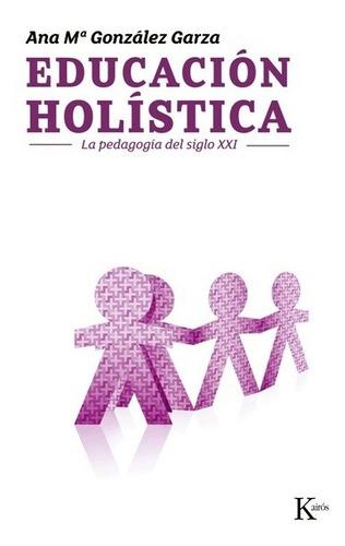 Educacion Holistica. (ed.arg.) La Pedagogia Del Siglo Xxi