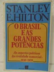 O Brasil E As Grandes Potências - Stanley E. Hilton