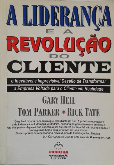 Livro A Liderança E A Revolução Do Cliente - Gary Heil