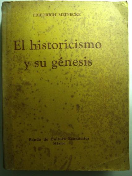 El Historicismo Y Su Génesis - Friedrich Meinecke - Raro!