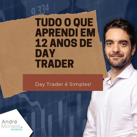 Tudo Que Aprendi Em 12 Anos Day Trade André Moraes + Brindes
