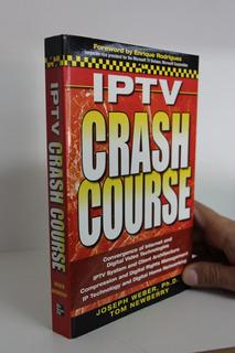 Iptv Crash Course - Joseph Weber - Tom Newberry - Em Inglês