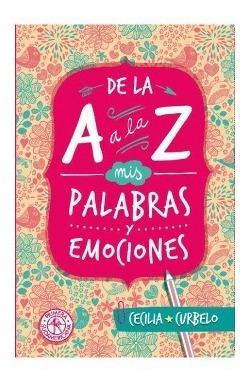 De La A A La Z Mis Palabras Y Emociones / Cecilia Curbelo