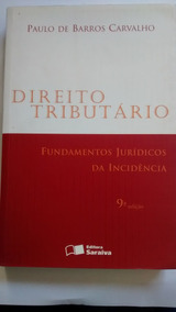 Direito Tributário Fundamentos Jurídicos Da Incidência 9ª Ed