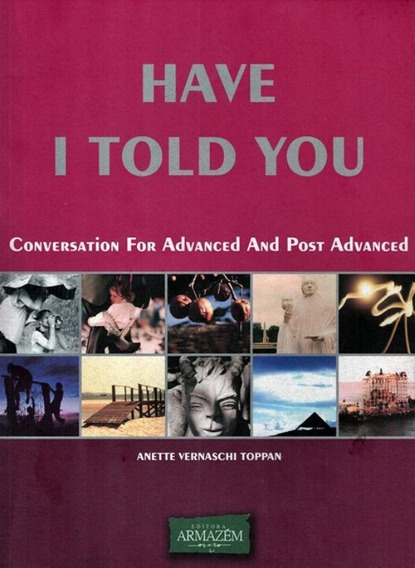 Have I Told You - Conversation For Advanced And Post Advan
