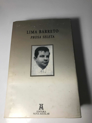 Lima Barreto Prosa Seleta - Nova Aguilar
