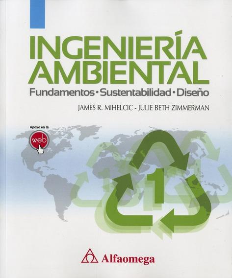 Ingenieria Ambiental: Fundamentos Sustentabilidad Diseño