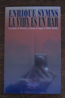 La Vida Es Un Bar, Enrique Symns, Ed. Cuenco De Plata