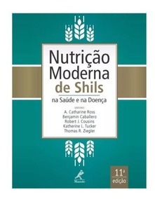 Nutrição Moderna De Shils - Na Saúde E Na Doença 11ª Ed.